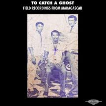 To Catch a Ghost Field Recordings from Madagascar by Various Artists Vinyl Album