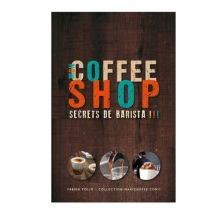 "Éditions Maxicoffee.com - Livre ""Mon Coffee Shop - Secrets de Barista"" - Collection MaxiCoffee.com"