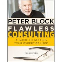 Flawless Consulting: A Guide to Getting Your Expertise Used, Third Edition by Peter Block (Hardback, 2011)