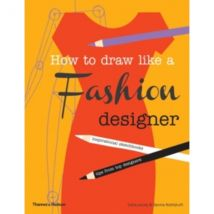 How to Draw Like a Fashion Designer:Inspirational Sketchbooks