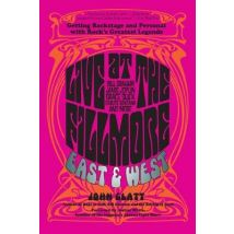 Live at the Fillmore East and West: Getting Backstage and Personal with Rocks Greatest Legends