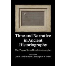 Time and Narrative in Ancient Historiography: The `Plupast from Herodotus to Appian