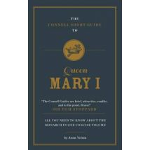 The Connell Short Guide to Queen Mary I