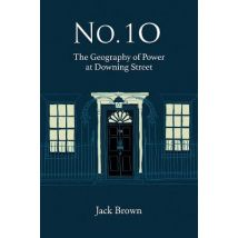 No. 10 - The Geography of Power at Downing Street