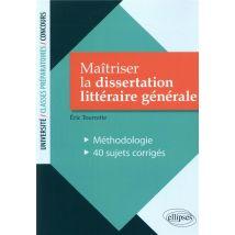 Maîtriser la dissertation littéraire générale - Méthodologie. 40 sujets corrigés