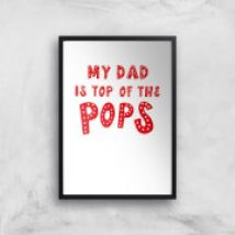My Dad Is Top Of The Pops Art Print - A2 - Wood Frame