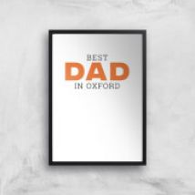 Best Dad In Oxford Art Print - A2 - Wood Frame