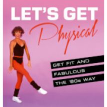 Let's Get Physical: Get Fit and Fabulous the `80s Way (Hardback)