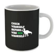 Check Yourself Before You Rex Yourself Mug