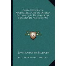 Carta Historico-Apologetica Que En Defensa Del Marques De Mondexar Examina De Nuevo (1793)