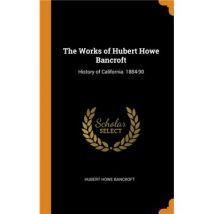 The Works of Hubert Howe Bancroft HardCover