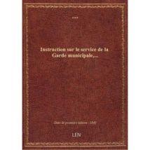 Instruction sur le service de la Garde municipale,... / Garde municipale de Paris - broché