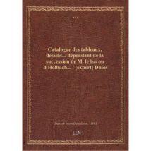 Catalogue des tableaux, dessins... dépendant de la succession de M. le baron d'Holbach... / [expert] Dhios - broché