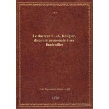 Le docteur L.-A. Rougier, discours prononcés à ses funérailles - broché