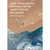 Global, Regional and Local Dimensions of Western Sahara's Protracted Decolonization: When a Conflict Gets Old - [Version Originale] - poche