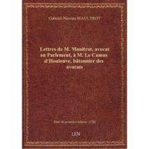 Lettres de M. Maultrot, avocat au Parlement, à M. Le Camus d'Houlouve, batonnier des avocats - broché