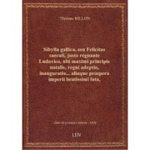 Sibylla gallica, seu Felicitas saeculi, justo regnante Ludovico, ubi maximi principis natalis, regni - broché