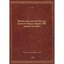 Histoire des torts de l'Europe envers la France, depuis 1789 jusqu'à nos jours - broché