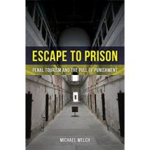 Escape to Prison: Penal Tourism and the Pull of Punishment - [Version Originale] - poche