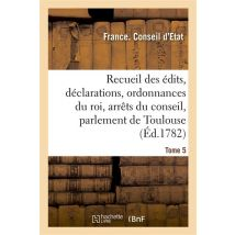 Recueil des édits, déclarations et ordonnances du roi, arrêts du conseil - broché