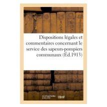 Dispositions légales et commentaires concernant le service des sapeurs-pompiers communaux - broché