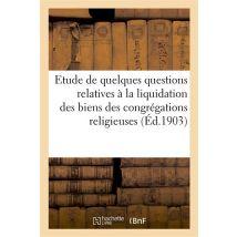 Etude de quelques questions relatives à la liquidation des biens des congrégations religieuses - broché