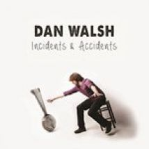 Dan Walsh - Incidents & Accidents (Music CD)