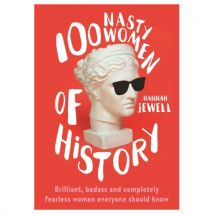 100 Nasty Women of History Brilliant badass and completely fearless women