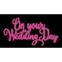Sara Signature Garden of Love Metal Die - On Your Wedding Day